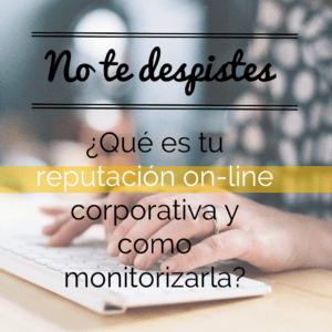 ¿Qué es la reputación on line corporativa y cómo monitorizarla?