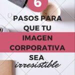 6 pasos para que tu imagen corporativa sea irresistible