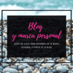 Marca personal y blog. Lo que un blog puede hacer por ti.