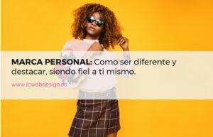 MARCA PERSONAL: Como ser diferente y destacar siendo fiel a ti mismo.