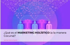 ¿Qué es el marketing holístico (a la manera de COCUNA)?